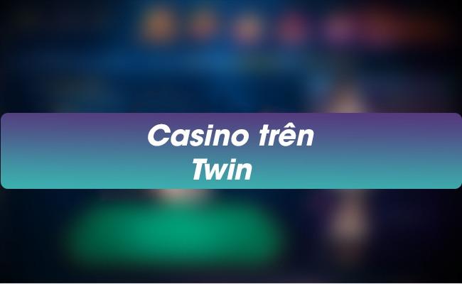 Twin Casio trực tuyến, live casino đầu tiên trên điện thoại.