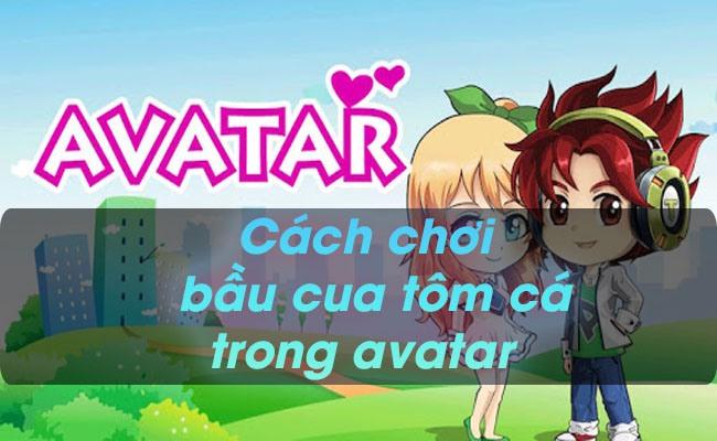 Cách chơi bầu cua trong avatar - Hướng dẫn chi tiết nhất