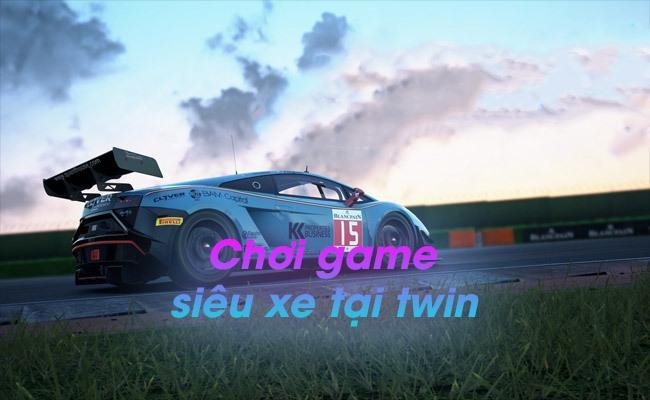 Chơi game siêu xe tại Twin cực dễ, kiếm tiền thật nhanh chóng